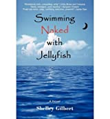 [ { Swimming Naked with Jellyfish: The Coming-Of-Age Story of a Girl Who Hates Semicolons, Loves Extremes, and Lives Her Life Exposed. } ] BY ( Author ) Aug-2008 [ Paperback ]