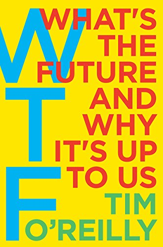 WTF?: What's the Future and Why It's Up to Us (English Edition) por Tim O'Reilly