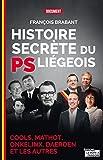 Histoire secrète du PS liégeois: Cools, Mathot, Onkelinx, Daerden et les autres