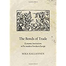 The Bonds of Trade: Economic Institutions in Pre-Modern Northern Europe (English, Spanish, French, Italian, German, Japanese, Chinese, Hindi and Korean Edition) by Mika Kallioinen (2012-11-01)