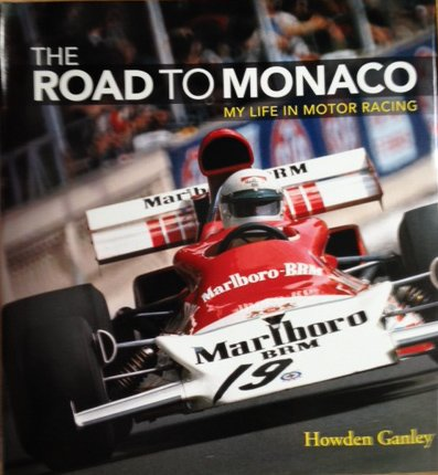 The Road to Monaco: My Life in Motor Racing por Howden Ganley