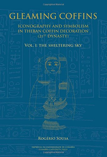 Gleaming Coffins. Iconography and Symbolism in Theban Coffin Decoration (21st Dynasty): Vol. I: the sheltering sky