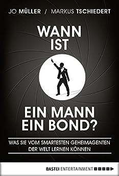 Wann ist ein Mann ein Bond?: Was Sie vom smartesten Geheimagenten der Welt lernen können (Lübbe Sachbuch) von [Müller, Jo, Tschiedert, Markus]