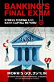 Banking′s Final Exam – Stress Testing and Bank–Capital Reform (Policy Analyses in International Economics)
