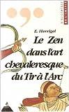 Le zen dans l'art chevaleresque du tir à l'arc de Eugène Herrigel ( 1 janvier 1990 )