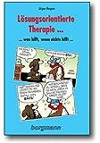 Lösungsorientierte Therapie ...: ...was hilft, wenn nichts hilft. Anregungen, Erfahrungen, Ideen