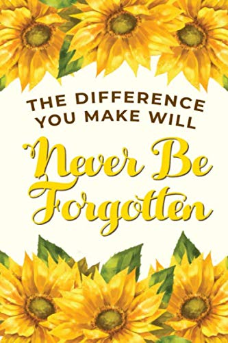Preisvergleich Produktbild The Difference You Make Will Never Be Forgotten: Sunflowers Appreciation Blank Lined Journal Notebook Gift For Teachers,  Other Professionals and Retiring Co-workers