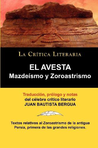 El Avesta: Zoroastrismo y Mazdeismo por Zoroastro Zoroastro, Juan Bautista Bergua