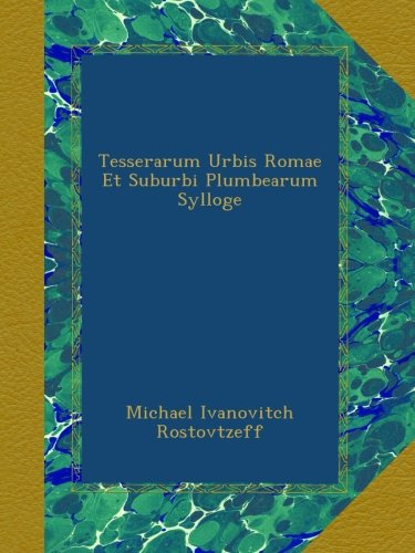 Tesserarum Urbis Romae Et Suburbi Plumbearum Sylloge por Michael Ivanovitch Rostovtzeff