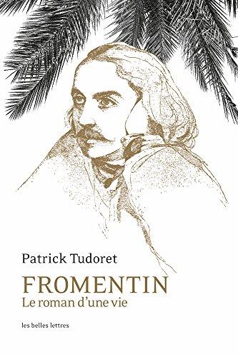 Fromentin: Le roman d'une vie par Patrick Tudoret