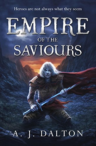 Empire of the Saviours (Chronicles of a Cosmic Warlord Book 1) by [Dalton, A J]