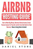 Airbnb Hosting Guide: How to Make Big Money, Maximize Rental Income, Create Passive Income for Yourself, and Go From Side Hustle to Real Business- Bonus Listing Hacks Included (English Edition)