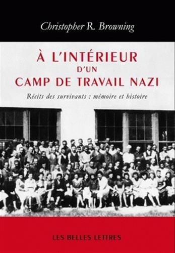 À l' Intérieur d'un camp de travail nazi: Récits des survivants : mémoire et histoire