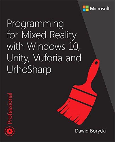 Programming for Mixed Reality with Windows 10, Unity, Vuforia, and UrhoSharp (Developer Reference) por Dawid Borycki