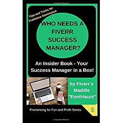 Who Needs a Fiverr Success Manager?: Your 2019 Success Manager in a Box