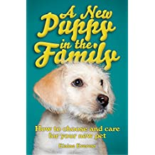 A New Puppy in the Family: How to choose and care for your new pet