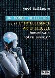 Telecharger Livres Un monde meilleur et si l intelligence artificielle humanisait notre avenir (PDF,EPUB,MOBI) gratuits en Francaise