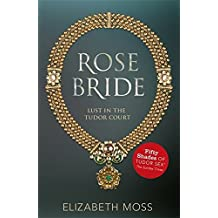 Rose Bride (Lust in the Tudor court - Book Three) by Elizabeth Moss (2014-07-17)