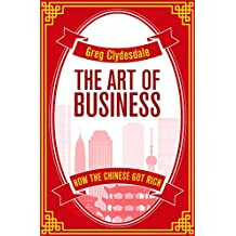 The Art of Business: How the Chinese Got Rich (English Edition)