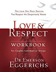 Love & Respect Workbook: The Love She Most Desires; The Respect He Desperately Needs by Eggerichs, Emerson Workbook Edition (8/1/2005)