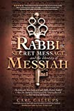 The Rabbi, the Secret Message, and the Identity of Messiah: The Expanded True Story of Israeli Rabbi Yitzhak Kaduri and How His Stunning Revelation of