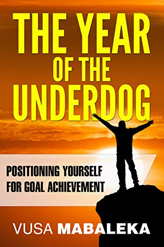 The Year Year Of The Underdog: Positioning Yourself For Goal Achievement book cover