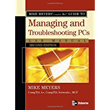 Mike Meyers' A+ Guide to Managing and Troubleshooting PCs Lab Manual, Second Edition