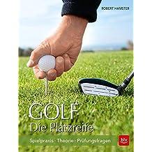 Golf. Die Platzreife: Spielpraxis - Theorie - Prüfungsfragen