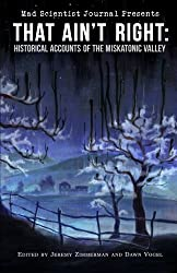 That Ain't Right: Historical Accounts of the Miskatonic Valley: Volume 1 (Mad Scientist Journal Presents)