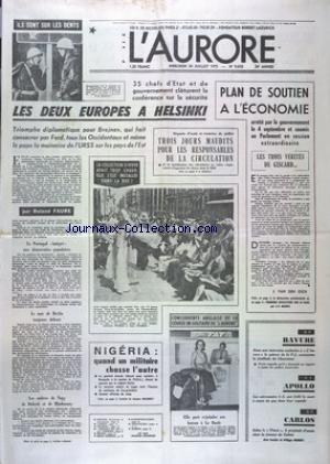 AURORE (L') [No 9610] du 30/07/1975 - PLAN DE SOUTIEN A L'ECONOMIE - LES 2 EUROPES A HELSINKI - 3 JOURS MAUDITS POUR LES RESPONSABLES DE LA CIRCULATION - MODE - LA COLLECTION D'HIVER - NIGERIA - QUAND UN MILITAIRE CHASSE L'AUTRE - LA FUSILLADE DE CHARENTON ET LE PATRON DE LA P.J. - LES ASTRONAUTES US ONT FROLE LA MORT - CARLOS - SELON LE TIMES IL PROJETAIT D'ASSASSINER LA FEMME DE SADATE