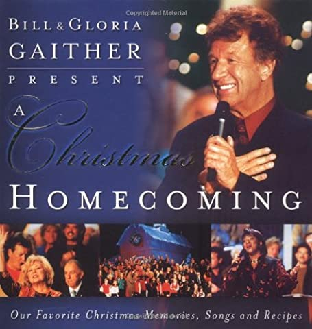 Bill & Gloria Gaither Present a Christmas Homecoming: Our Favorite Christmas Memories, Songs, and Recipes