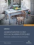 Scarica Libro Alimentazione e cibo nella Calabria popolare Continuita e cambiamenti di una civilta antica Sapere (PDF,EPUB,MOBI) Online Italiano Gratis