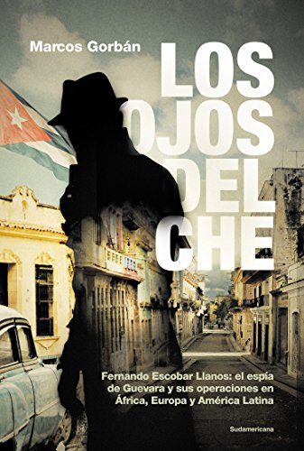 Los Ojos del Cha/ Che's Eyes: Fernando Escobar Llanos: El Espaa de Guevara y Sus Operaciones En Africa, Europa y Amarica Latina. por Marcos Gorban