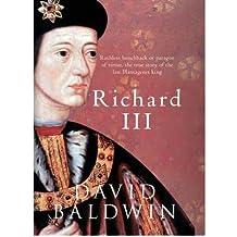 Richard III by Baldwin, David ( Author ) ON Feb-28-2012, Hardback