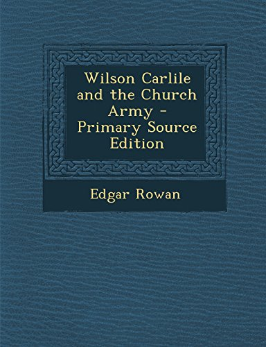 Wilson Carlile and the Church Army - Primary Source Edition