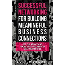 Successful Networking for Building Meaningful Business Connections: Get the advice and tools that you need to meet new people (English Edition)