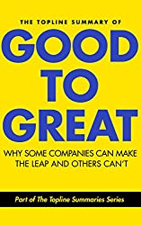 The Topline Summary of Jim Collins' Good to Great - Why Some Companies Can Make the Leap and Others Can't (Topline Summaries) (English Edition)