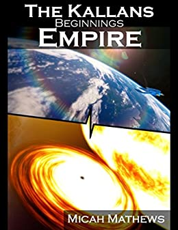 The Kallans: Beginnings: Empire by [Mathews, Micah]