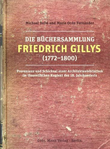 Die Büchersammlung Friedrich Gillys (1772―1800): Provenienz und Schicksal einer Architektenbibliothek im theoretischen Kontext des 18. Jahrhunderts