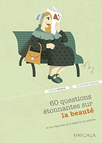 60 questions étonnantes sur la beauté et les réponses qu'y apporte la science:Un question-réponse sérieusement drôle pour déjouer les clichés !