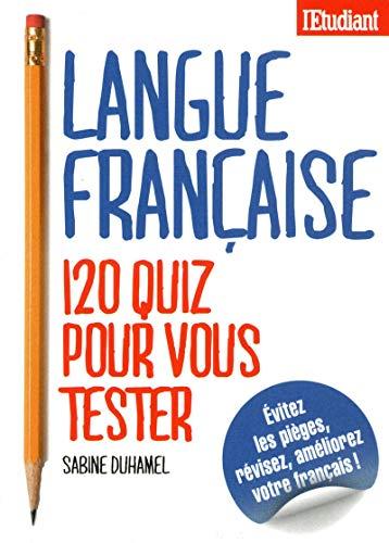 Langue Francaise 120 quiz pour vous tester par Sabine Duhamel