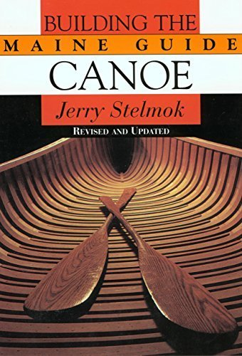 Building the Maine Guide Canoe 1st edition by Stelmok, Jerry (2003) Paperback