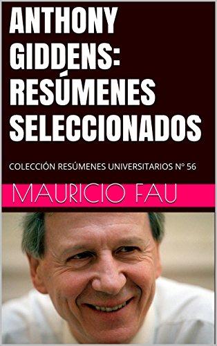 ANTHONY GIDDENS: RESÚMENES SELECCIONADOS: COLECCIÓN RESÚMENES UNIVERSITARIOS Nº 56 por Mauricio Fau