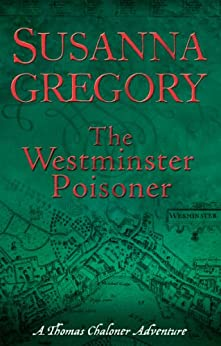 The Westminster Poisoner: 4 (Adventures of Thomas Chaloner) by [Gregory, Susanna]