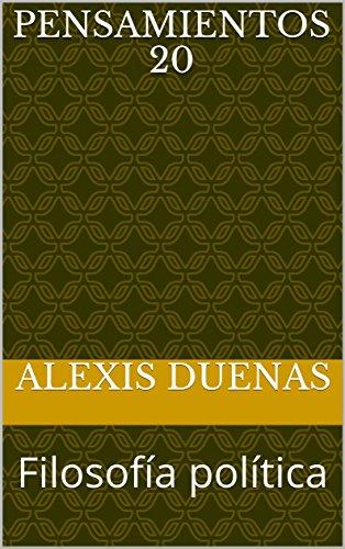 Pensamientos 20: Filosofía política por Alexis  Duenas