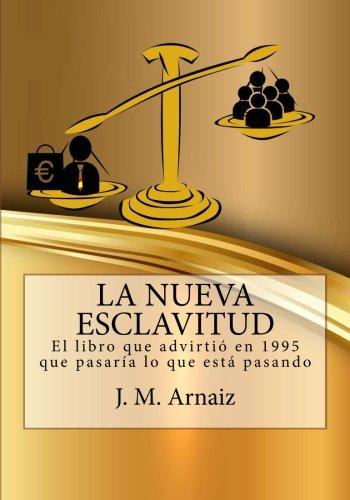La nueva esclavitud: El libro que advirtio en 1995 que pasaria lo que esta pasando por Jose Maria Arnaiz del Barco