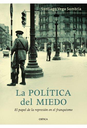 La política del miedo: El papel de la represión en el franquismo por Santiago Vega Sombría