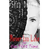 LESBIAN: Never too Late for the First Time (Hot Seduction of Older Mature and Young Teen Virgin) (Lesbian Erotic Books Novels and Sex Stories) (English Edition)