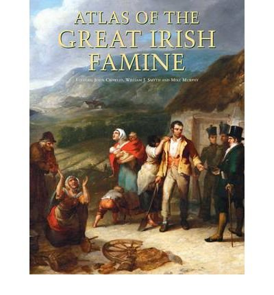 [(Atlas of the Great Irish Famine)] [Author: John Crowley] published on (August, 2012)