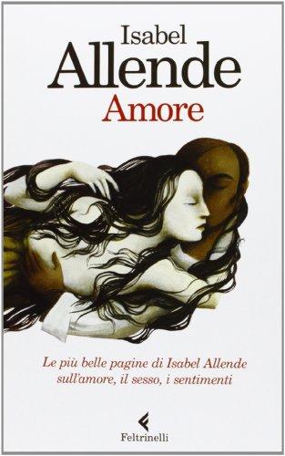 Amore. Le pi belle pagine di Isabel Allende sull'amore, il sesso, i sentimenti